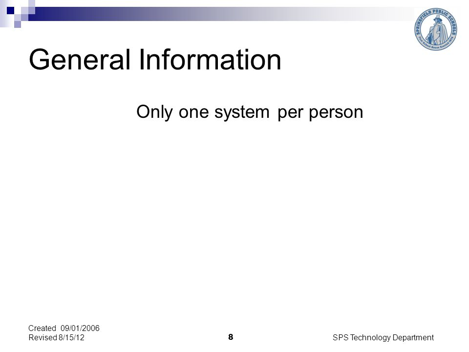SPS Technology Department 8 General Information Only one system per person Created 09/01/2006 Revised 8/15/12