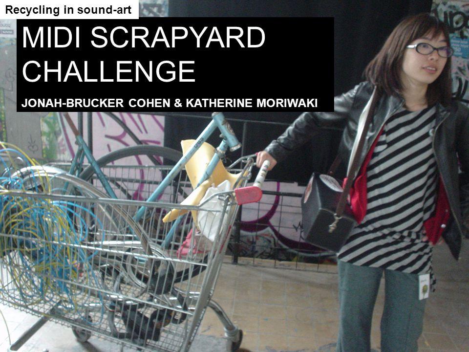 MIDI SCRAPYARD CHALLENGE JONAH-BRUCKER COHEN & KATHERINE MORIWAKI Recycling in sound-art