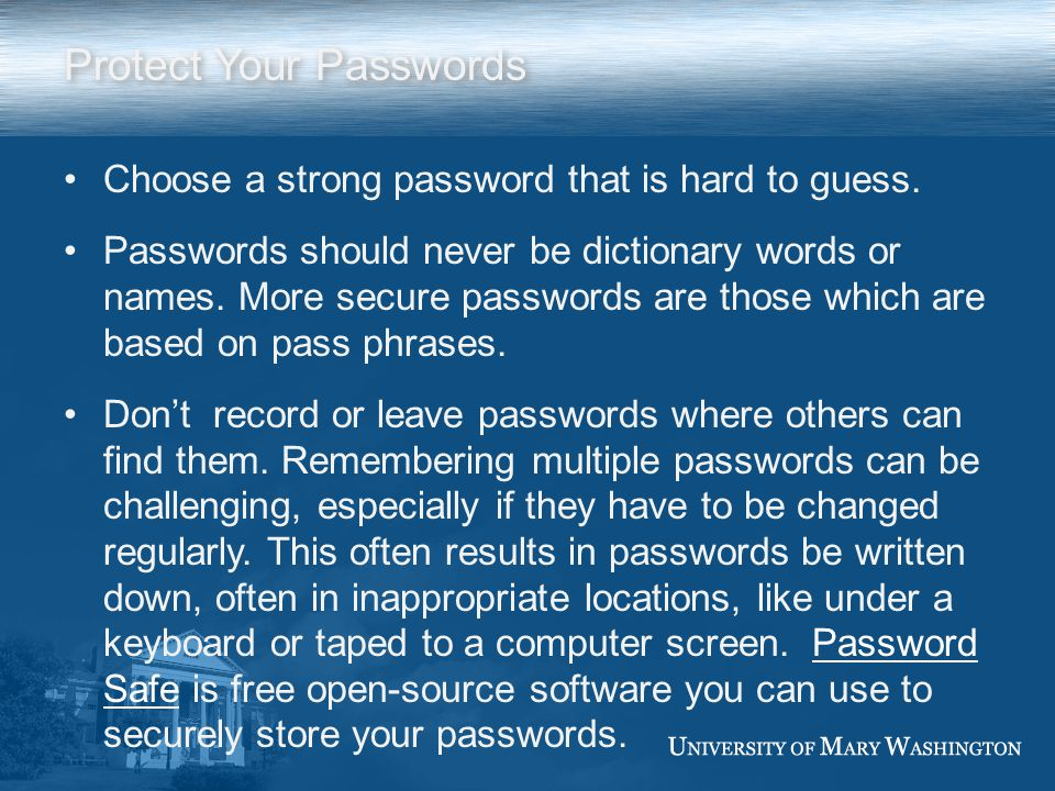 Protect Your Passwords Choose a strong password that is hard to guess.