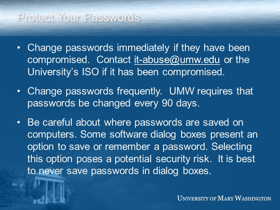 Protect Your Passwords Change passwords immediately if they have been compromised.