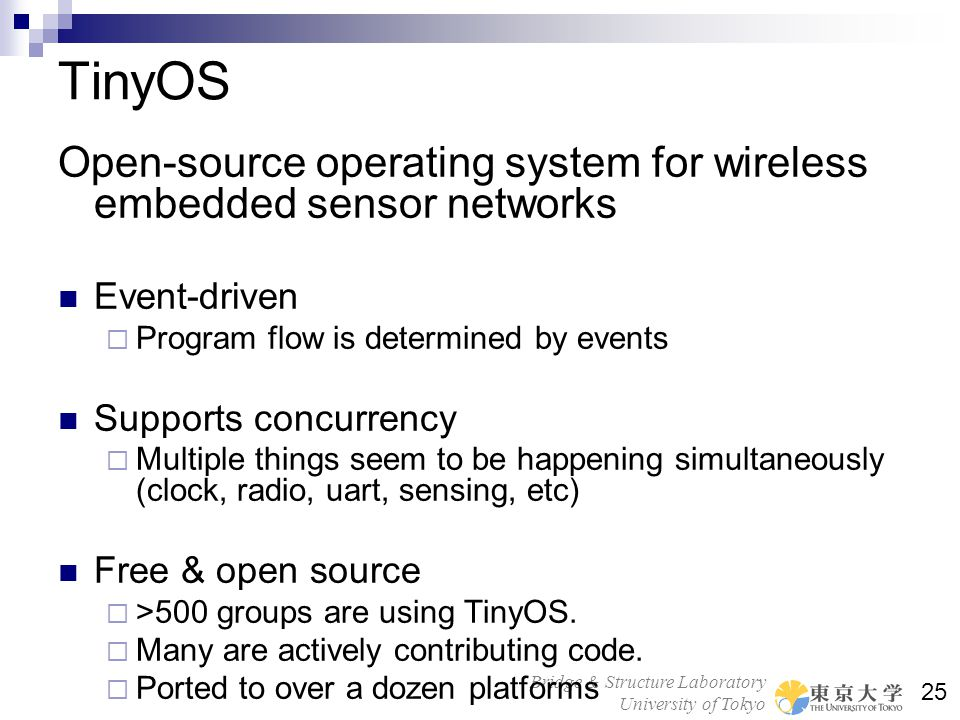 Bridge & Structure Laboratory University of Tokyo 25 TinyOS Open-source operating system for wireless embedded sensor networks Event-driven Program fl