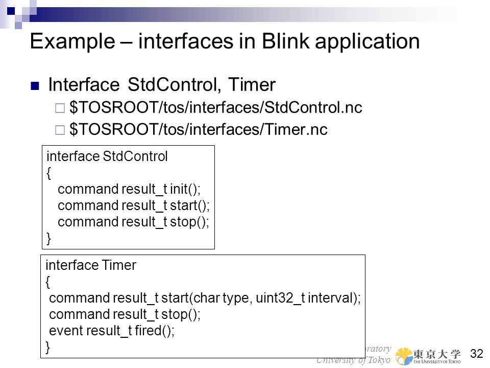 Bridge & Structure Laboratory University of Tokyo 32 Example – interfaces in Blink application Interface StdControl, Timer $TOSROOT/tos/interfaces/Std