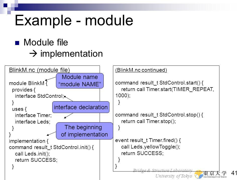 Bridge & Structure Laboratory University of Tokyo 41 Example - module Module file implementation BlinkM.nc (module file) module BlinkM { provides { in