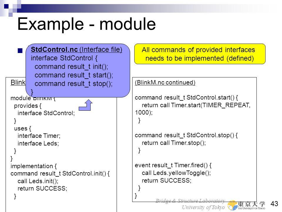 Bridge & Structure Laboratory University of Tokyo 43 Example - module Module file implementation BlinkM.nc (module file) module BlinkM { provides { in