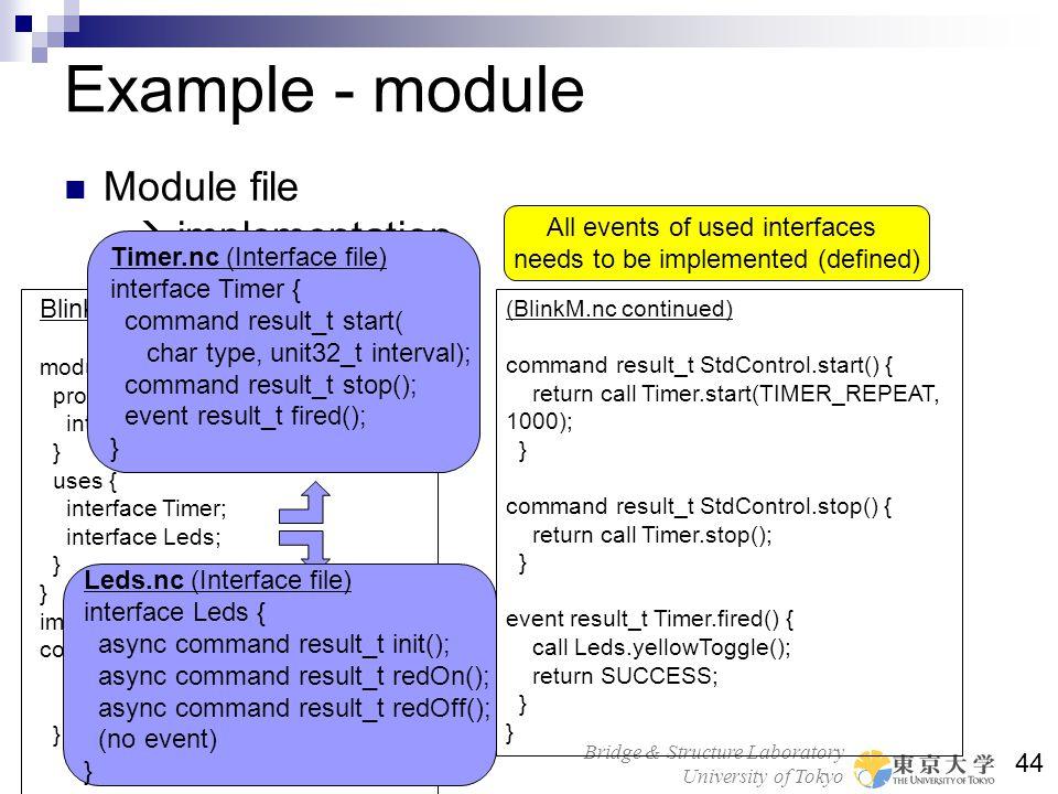 Bridge & Structure Laboratory University of Tokyo 44 Example - module Module file implementation BlinkM.nc (module file) module BlinkM { provides { in