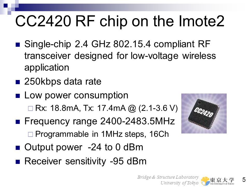 Bridge & Structure Laboratory University of Tokyo 5 CC2420 RF chip on the Imote2 Single-chip 2.4 GHz 802.15.4 compliant RF transceiver designed for lo