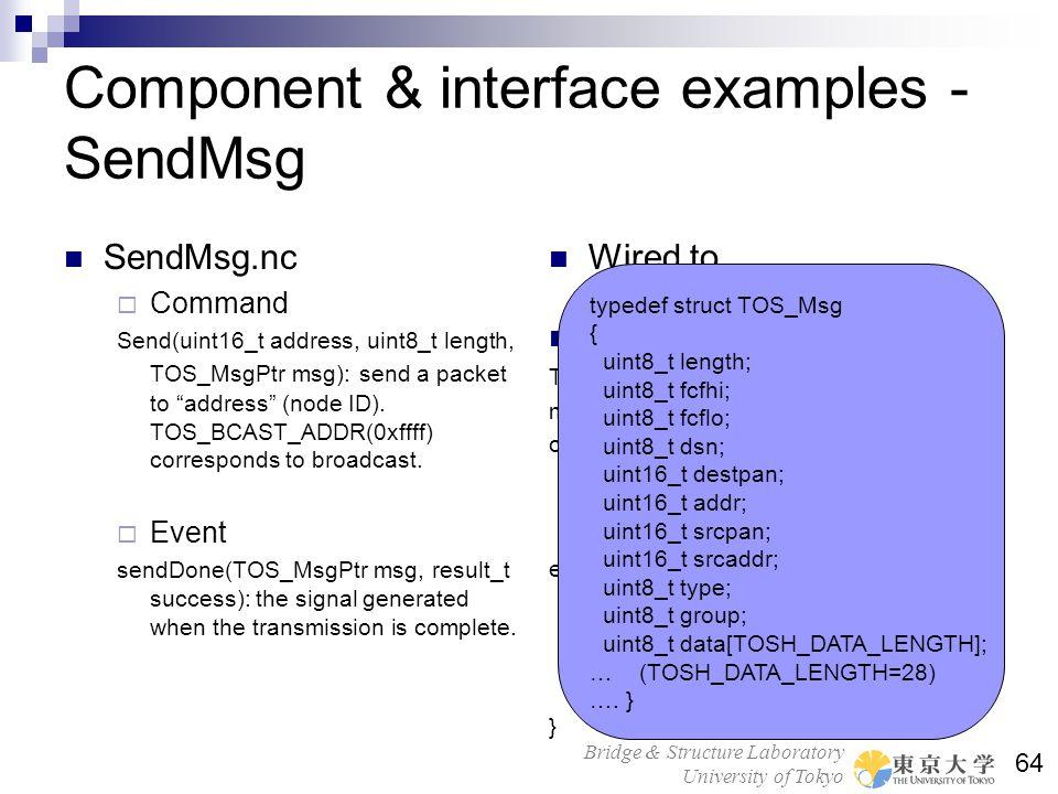 Bridge & Structure Laboratory University of Tokyo 64 Component & interface examples - SendMsg SendMsg.nc Command Send(uint16_t address, uint8_t length