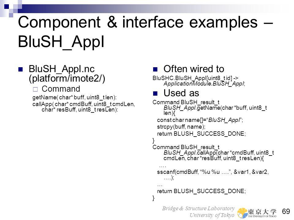 Bridge & Structure Laboratory University of Tokyo 69 Component & interface examples – BluSH_AppI BluSH_AppI.nc (platform/imote2/) Command getName( cha