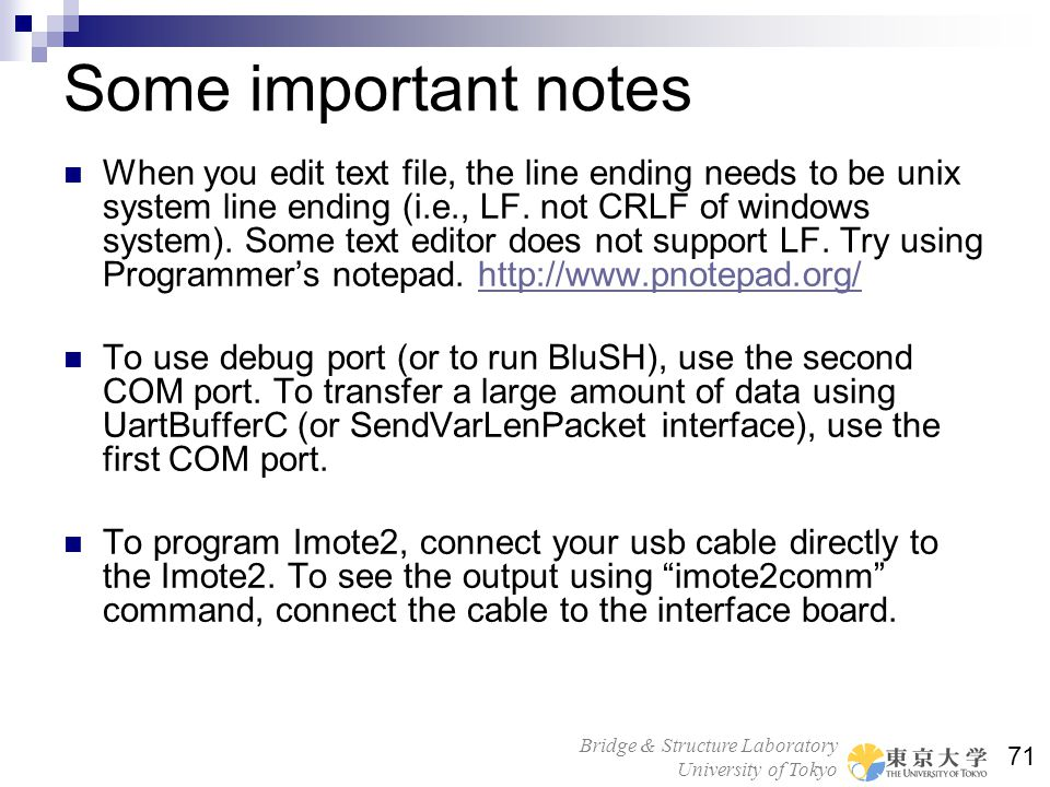Bridge & Structure Laboratory University of Tokyo 71 Some important notes When you edit text file, the line ending needs to be unix system line ending