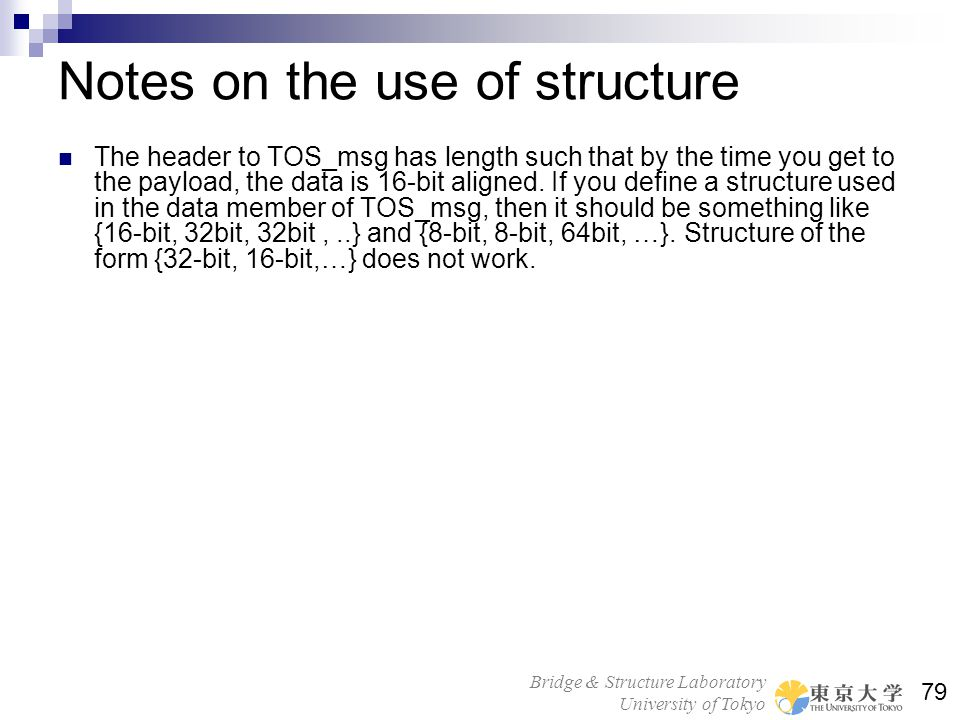 Bridge & Structure Laboratory University of Tokyo 79 Notes on the use of structure The header to TOS_msg has length such that by the time you get to t