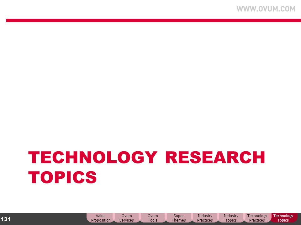 © Copyright Ovum. All rights reserved. Ovum is an Informa business. 131 TECHNOLOGY RESEARCH TOPICS Technology Topics Technology Practices Industry Top