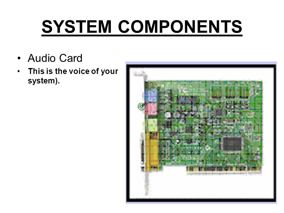 SYSTEM COMPONENTS Power Supply 250 – 500 Watts DO NOT OPEN (This is the power source that makes everything go).