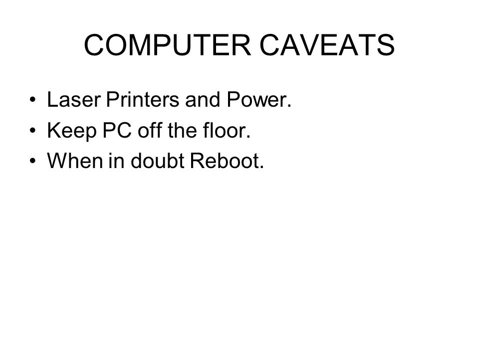 COMPUTER CAVEATS Magnets (They destroy Data on floppy drives and hard drives)