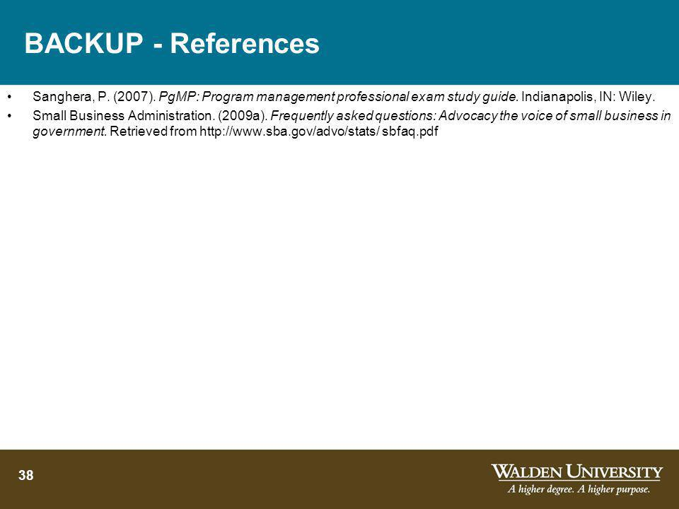 BACKUP - References Sanghera, P. (2007). PgMP: Program management professional exam study guide. Indianapolis, IN: Wiley. Small Business Administratio