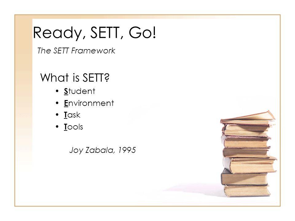 Ready, SETT, Go! What is SETT? S tudent E nvironment T ask T ools Joy Zabala, 1995 The SETT Framework