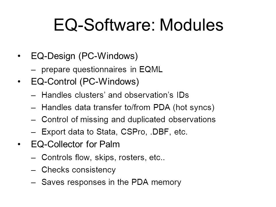 EQ-Software: Modules EQ-Design (PC-Windows) –prepare questionnaires in EQML EQ-Control (PC-Windows) –Handles clusters and observations IDs –Handles da