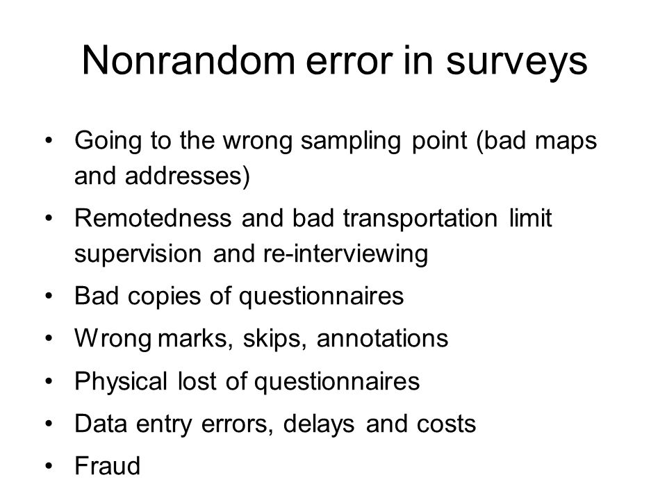 Nonrandom error in surveys Going to the wrong sampling point (bad maps and addresses) Remotedness and bad transportation limit supervision and re-inte