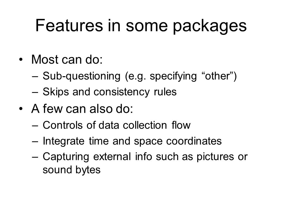 Features in some packages Most can do: –Sub-questioning (e.g.