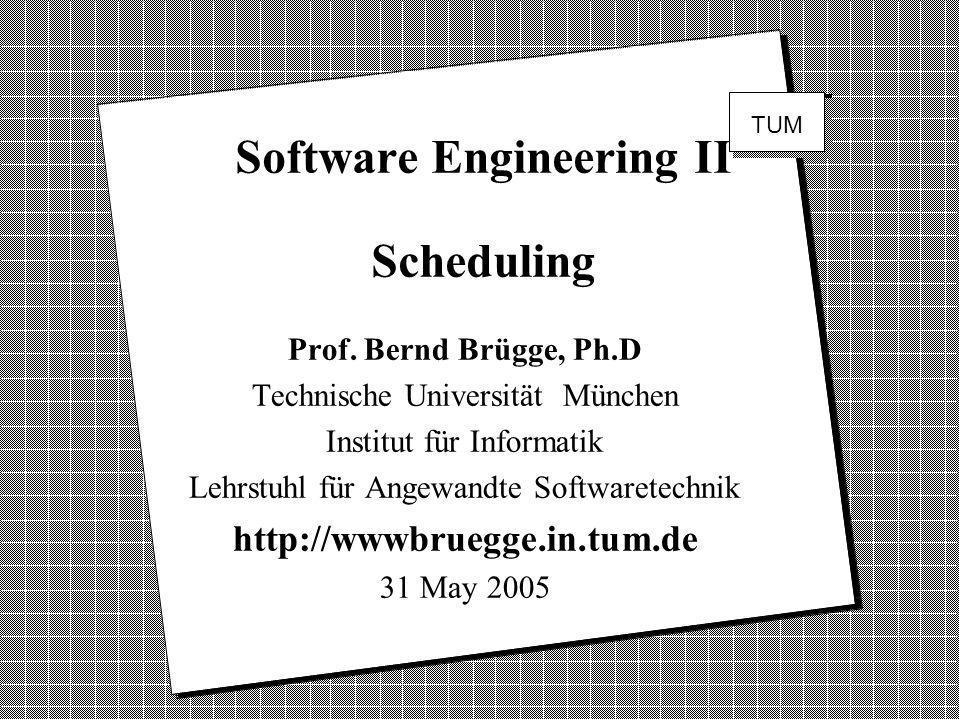 Software Engineering II Scheduling Prof. Bernd Brügge, Ph.D Technische Universität München Institut für Informatik Lehrstuhl für Angewandte Softwarete