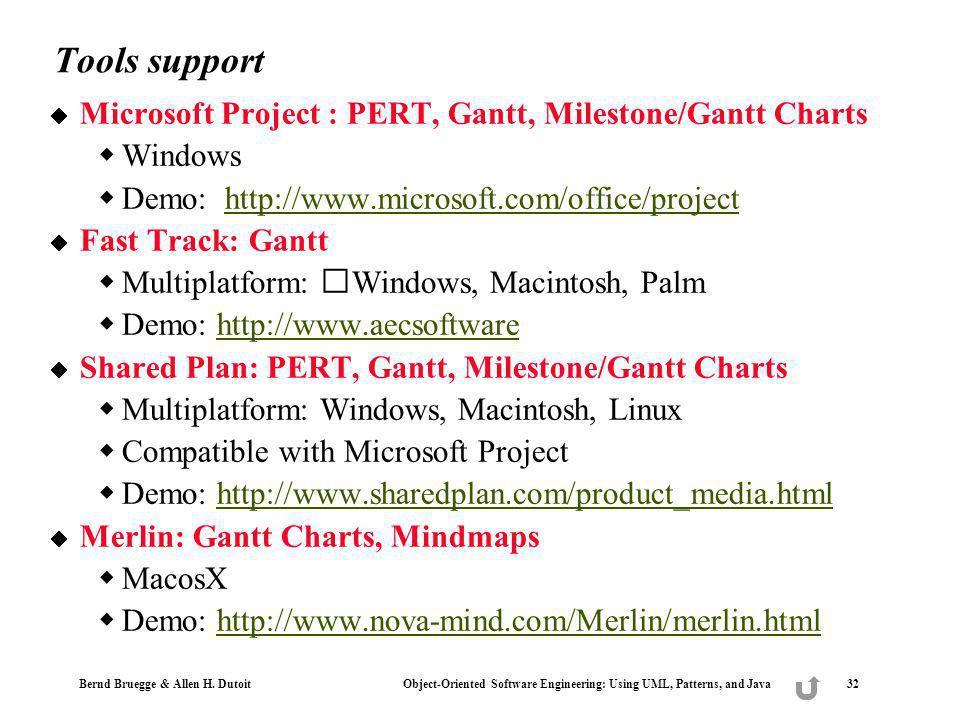 Bernd Bruegge & Allen H. Dutoit Object-Oriented Software Engineering: Using UML, Patterns, and Java 32 Tools support Microsoft Project : PERT, Gantt,