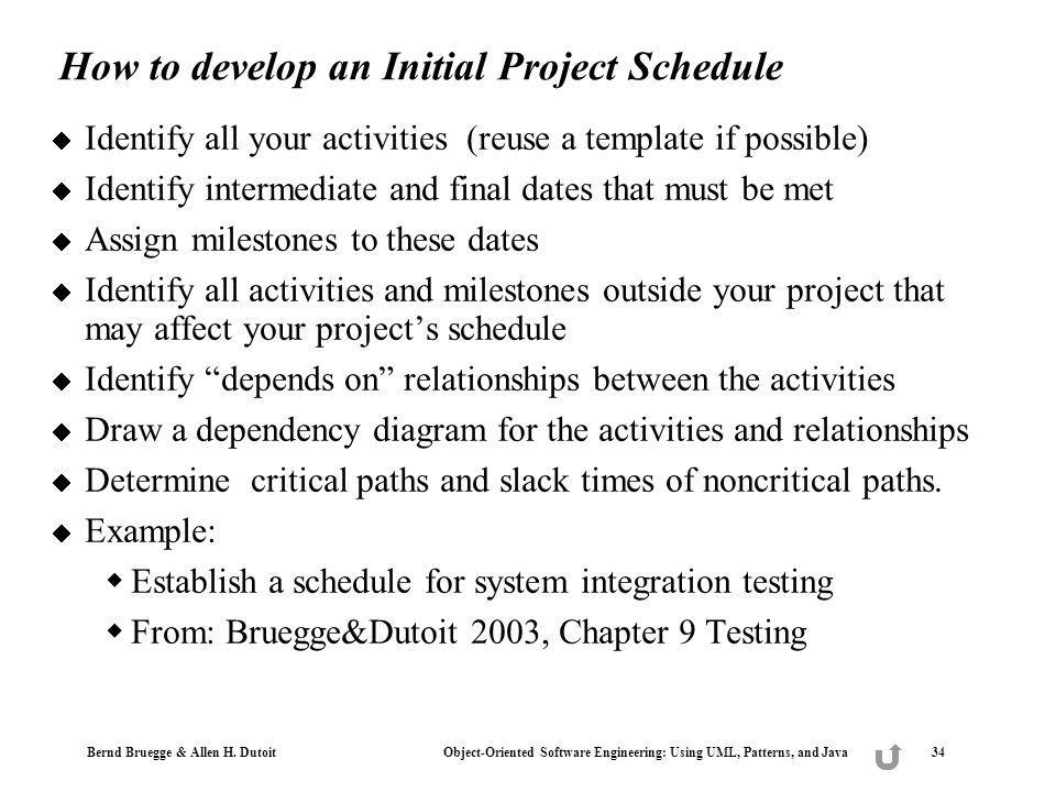 Bernd Bruegge & Allen H. Dutoit Object-Oriented Software Engineering: Using UML, Patterns, and Java 34 How to develop an Initial Project Schedule Iden