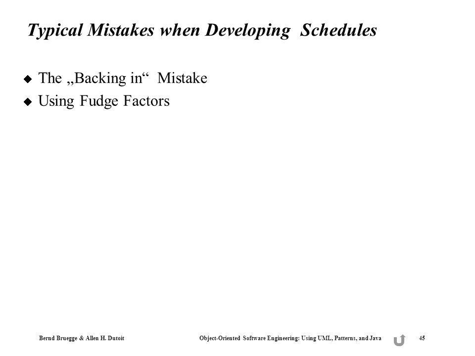 Bernd Bruegge & Allen H. Dutoit Object-Oriented Software Engineering: Using UML, Patterns, and Java 45 Typical Mistakes when Developing Schedules The