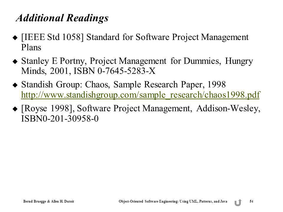 Bernd Bruegge & Allen H. Dutoit Object-Oriented Software Engineering: Using UML, Patterns, and Java 54 Additional Readings [IEEE Std 1058] Standard fo