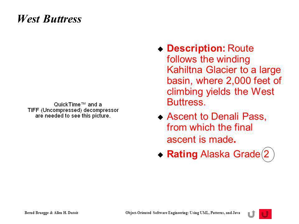 Bernd Bruegge & Allen H. Dutoit Object-Oriented Software Engineering: Using UML, Patterns, and Java 60 West Buttress Description: Route follows the wi