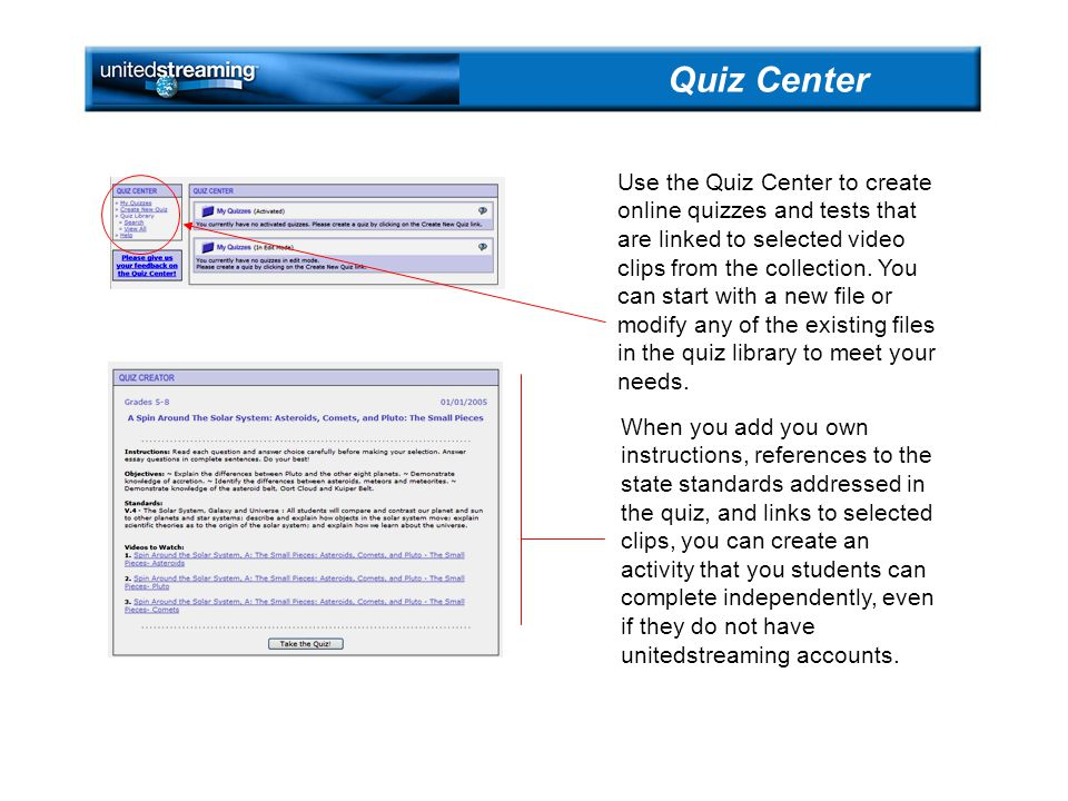 Use the Quiz Center to create online quizzes and tests that are linked to selected video clips from the collection.