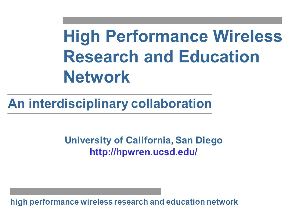 high performance wireless research and education network High Performance Wireless Research and Education Network An interdisciplinary collaboration U