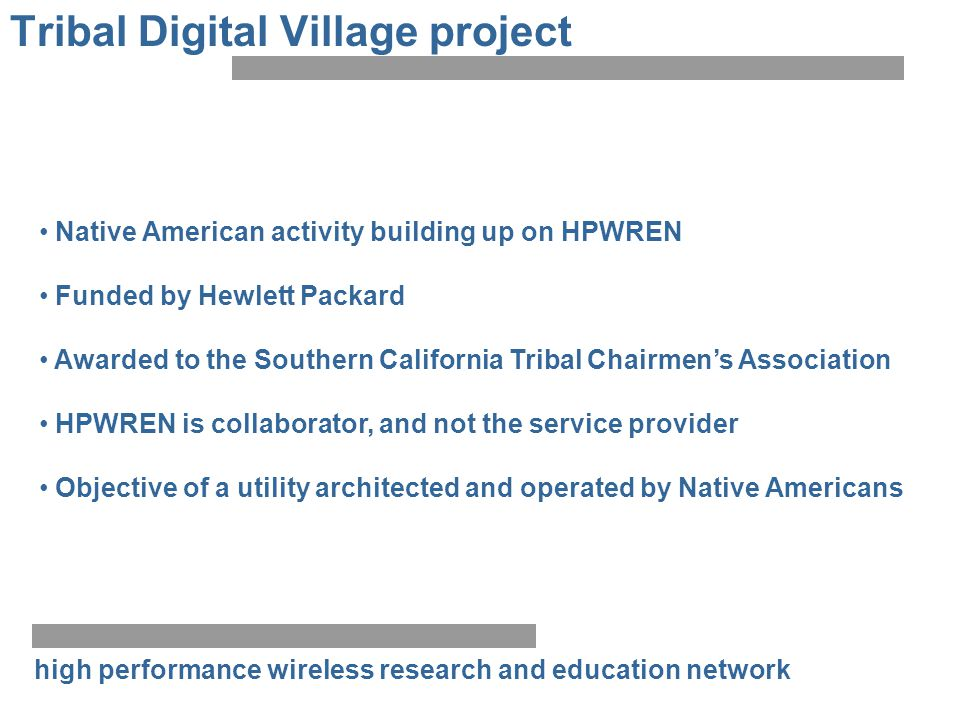 high performance wireless research and education network Tribal Digital Village project Native American activity building up on HPWREN Funded by Hewle