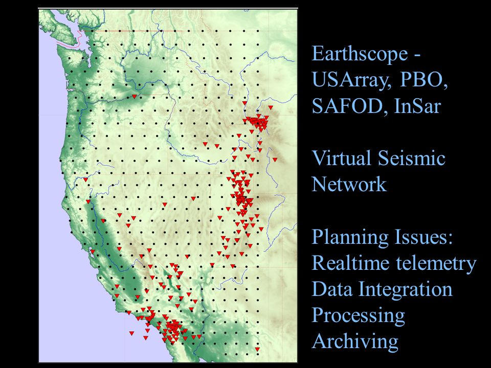 Earthscope - USArray, PBO, SAFOD, InSar Virtual Seismic Network Planning Issues: Realtime telemetry Data Integration Processing Archiving