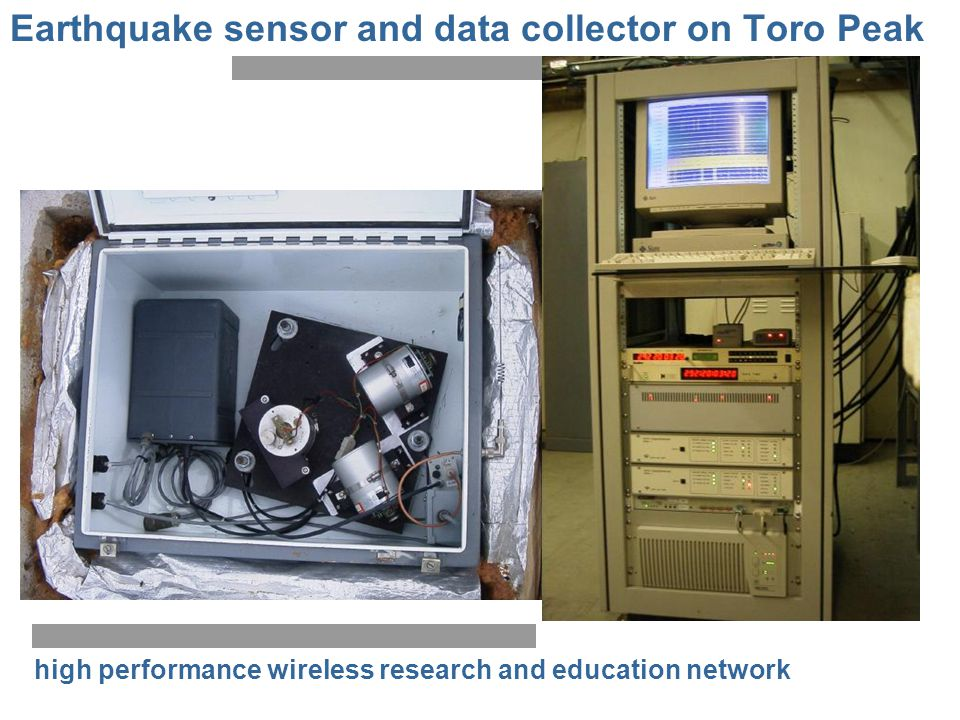 high performance wireless research and education network Earthquake sensor and data collector on Toro Peak