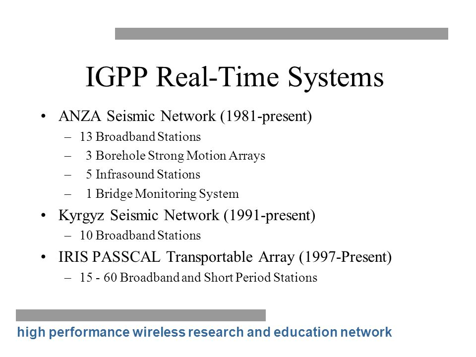 high performance wireless research and education network IGPP Real-Time Systems ANZA Seismic Network (1981-present) –13 Broadband Stations – 3 Borehol