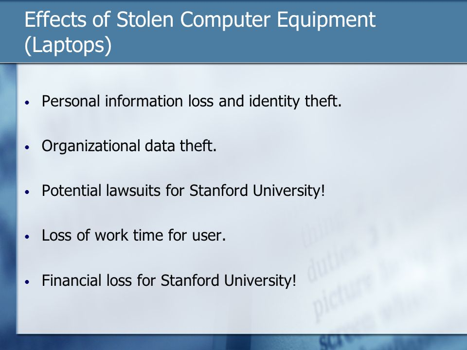 Effects of Stolen Computer Equipment (Laptops) Personal information loss and identity theft.