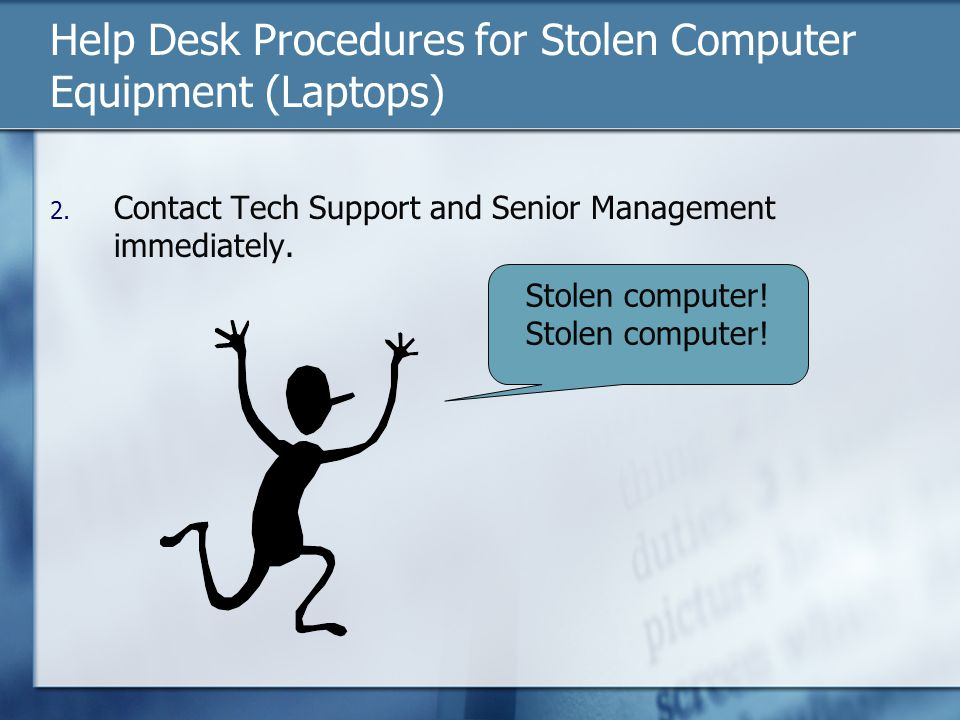 Help Desk Procedures for Stolen Computer Equipment (Laptops) 2.