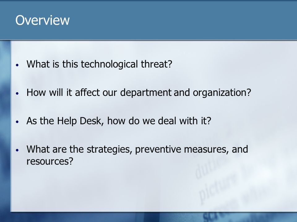 Overview What is this technological threat? How will it affect our department and organization? As the Help Desk, how do we deal with it? What are the