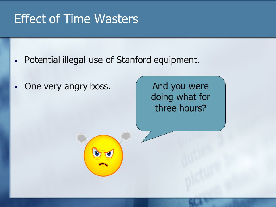 Effect of Time Wasters Potential illegal use of Stanford equipment.