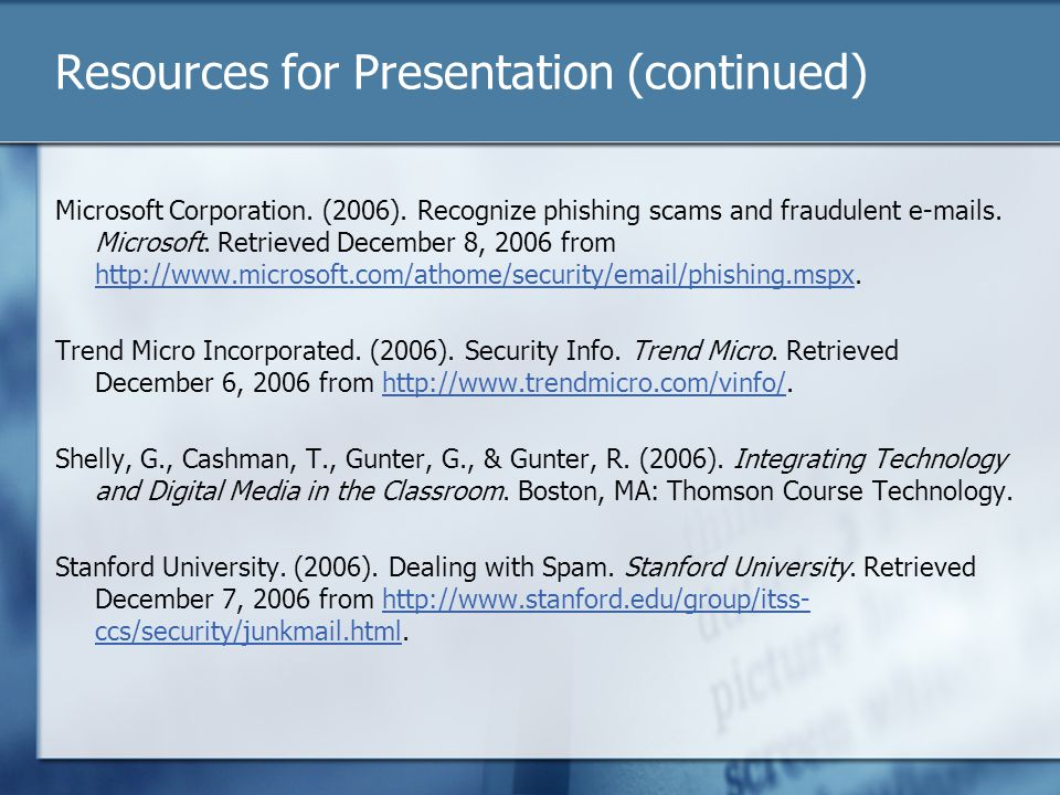 Resources for Presentation (continued) Microsoft Corporation. (2006). Recognize phishing scams and fraudulent e-mails. Microsoft. Retrieved December 8