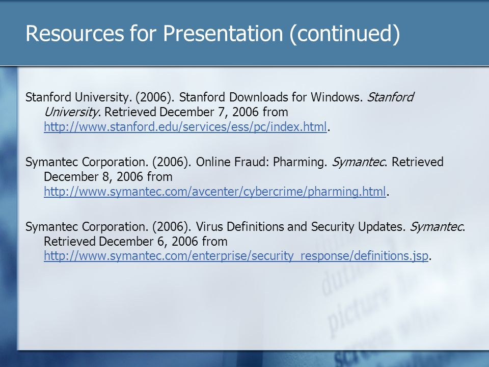 Resources for Presentation (continued) Stanford University. (2006). Stanford Downloads for Windows. Stanford University. Retrieved December 7, 2006 fr