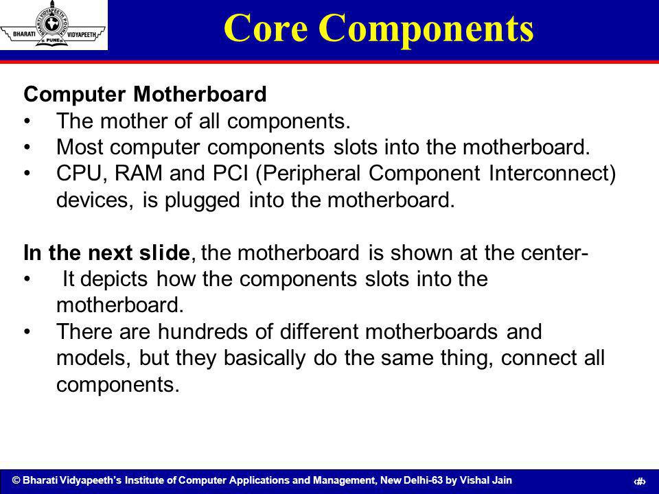 © Bharati Vidyapeeths Institute of Computer Applications and Management, New Delhi-63 by Vishal Jain 20 Core Components Computer Motherboard The mothe