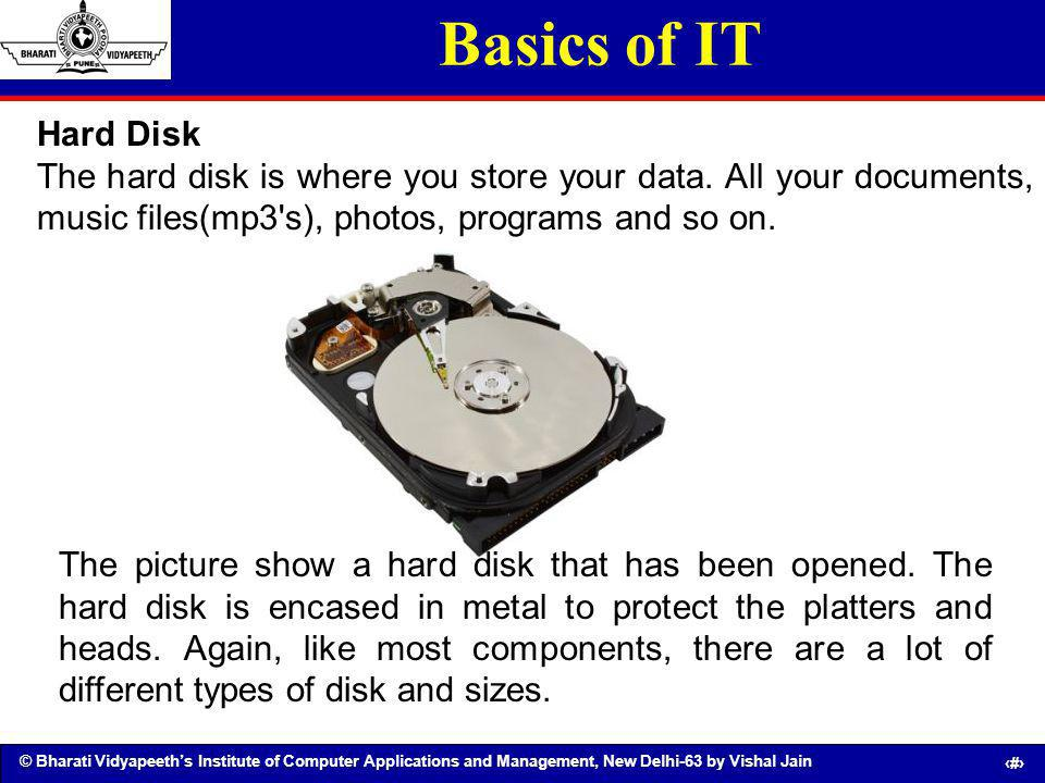 © Bharati Vidyapeeths Institute of Computer Applications and Management, New Delhi-63 by Vishal Jain 22 Basics of IT Hard Disk The hard disk is where