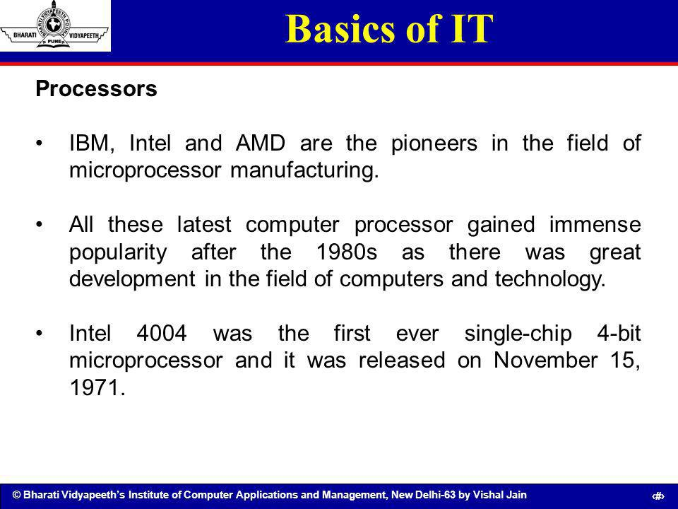 © Bharati Vidyapeeths Institute of Computer Applications and Management, New Delhi-63 by Vishal Jain 23 Basics of IT Processors IBM, Intel and AMD are