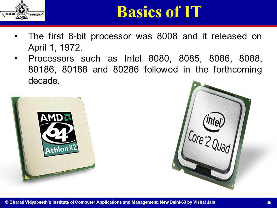 © Bharati Vidyapeeths Institute of Computer Applications and Management, New Delhi-63 by Vishal Jain 24 Basics of IT The first 8-bit processor was 800