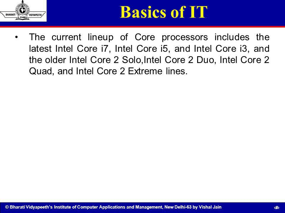 © Bharati Vidyapeeths Institute of Computer Applications and Management, New Delhi-63 by Vishal Jain 26 Basics of IT The current lineup of Core proces