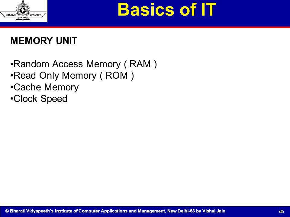 © Bharati Vidyapeeths Institute of Computer Applications and Management, New Delhi-63 by Vishal Jain 35 Basics of IT MEMORY UNIT Random Access Memory
