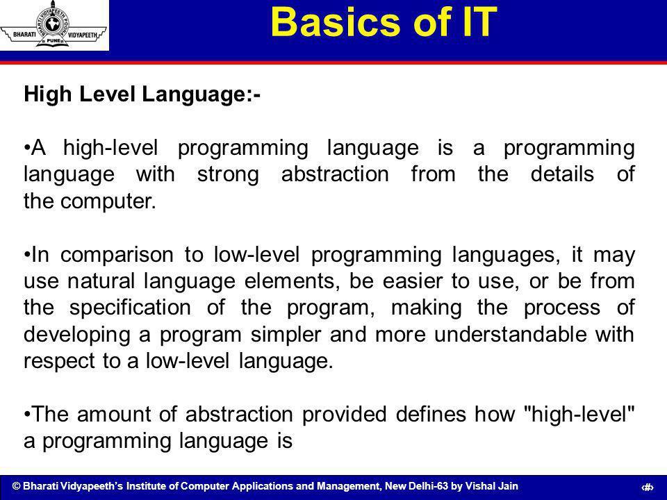 © Bharati Vidyapeeths Institute of Computer Applications and Management, New Delhi-63 by Vishal Jain 43 Basics of IT High Level Language:- A high-leve