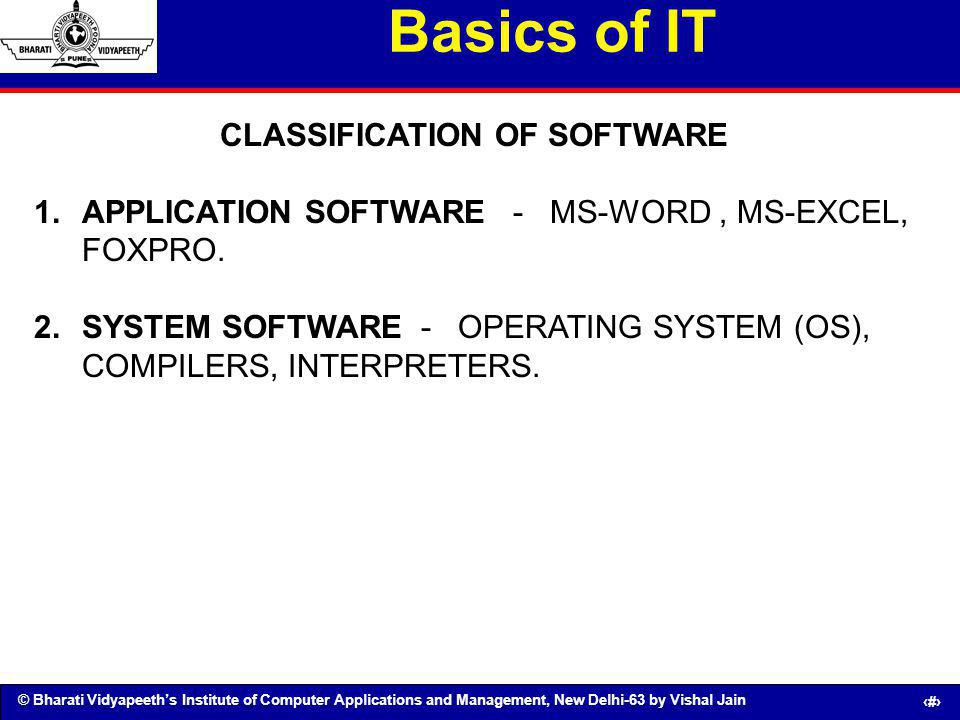 © Bharati Vidyapeeths Institute of Computer Applications and Management, New Delhi-63 by Vishal Jain 45 Basics of IT CLASSIFICATION OF SOFTWARE 1.APPL