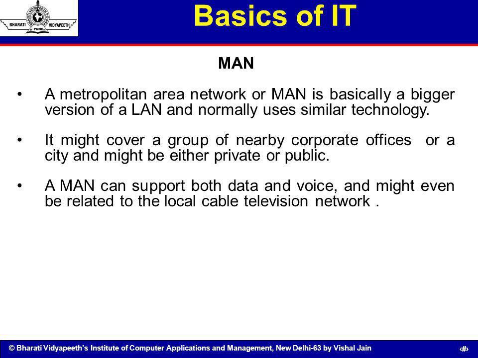 © Bharati Vidyapeeths Institute of Computer Applications and Management, New Delhi-63 by Vishal Jain 49 Basics of IT MAN A metropolitan area network o