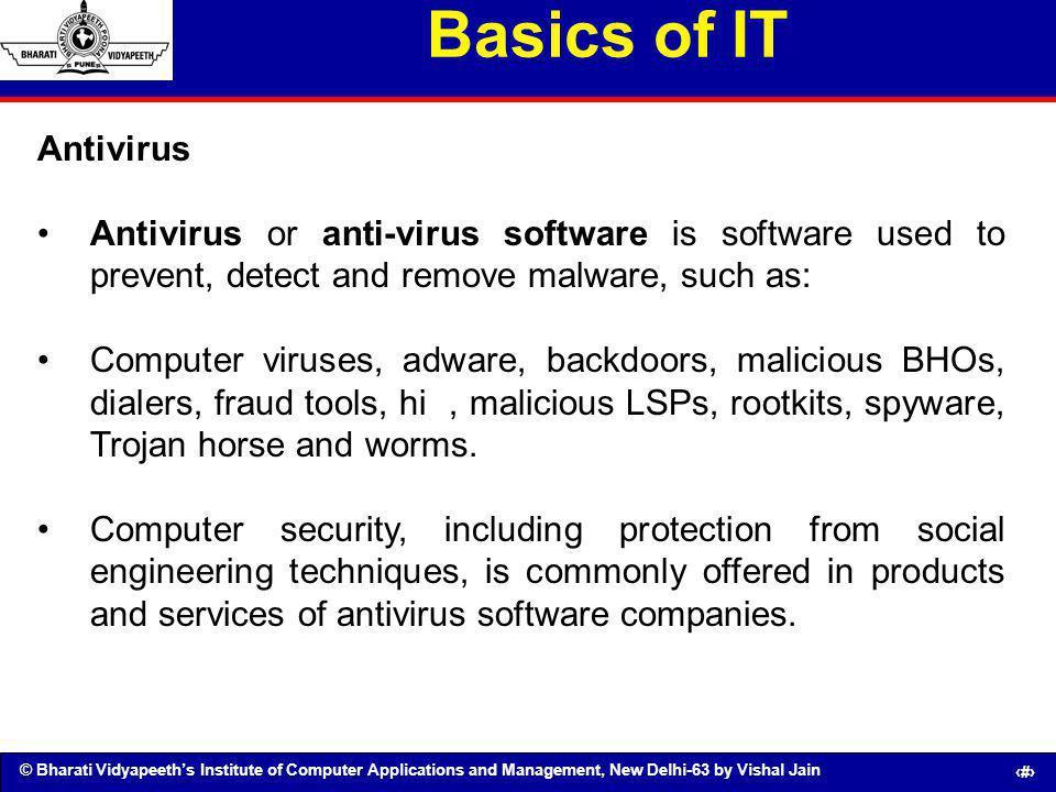 © Bharati Vidyapeeths Institute of Computer Applications and Management, New Delhi-63 by Vishal Jain 55 Basics of IT Antivirus Antivirus or anti-virus